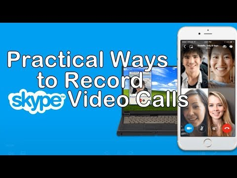 Practical Ways to Record Skype Video Calls