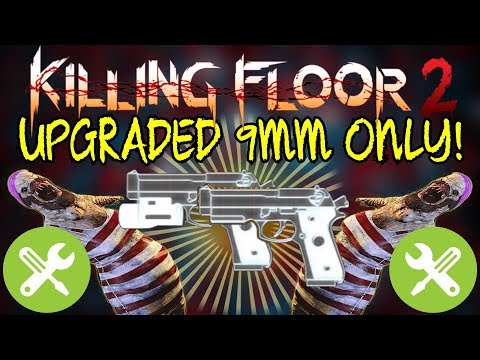 Killing Floor 2   UPGRADED 9MM ONLY! - This Doesn't Feel Right! (Upgrade System)