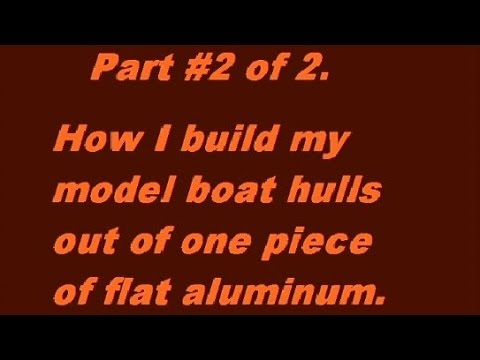 #2-How I  build my model boat hulls out of one piece of flat aluminum -YT.mpg