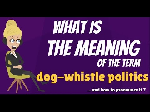 What is DOG-WHISTLE POLITICS? What does DOG-WHISTLE POLITICS mean?