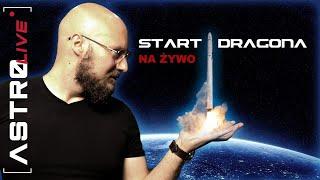 Start załogowej kapsuły Dragon na żywo - AstroLIVE #2
