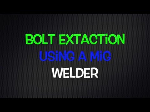 Bolt Extraction from a Cylinder Head using a MIG Welder
