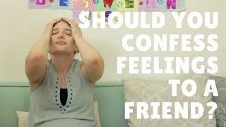 Should You Confess Feelings To A Friend? / Gaby & Allison