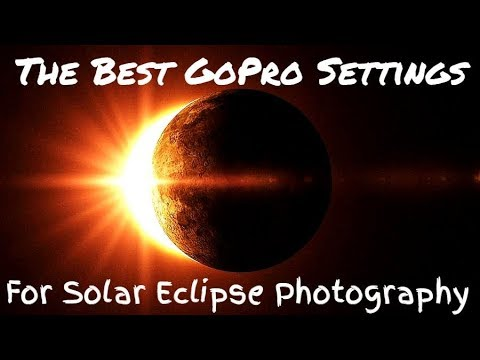 The Best GoPro Settings For Solar Eclipse Photography