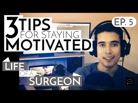 3 Tips to Staying Motivated | Life Of A Surgeon - Ep. 5