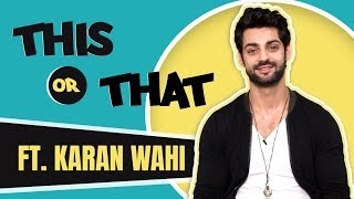 Karan Wahi Plays This Or That | Choices Revealed