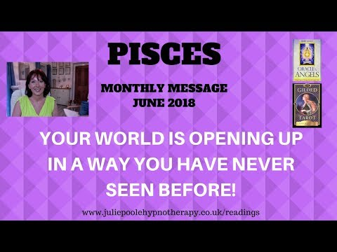 PISCES JUNE 2018 - YOUR WORLD IS OPENING UP IN A WAY YOU HAVE NEVER SEEN BEFORE!