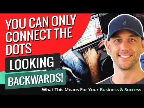 You Can Only Connect The Dots Looking Backwards! What This Means For Your Business & Success Online!