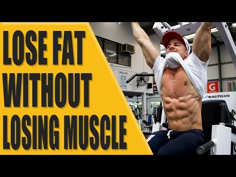 How to lose fat WITHOUT losing muscle?
