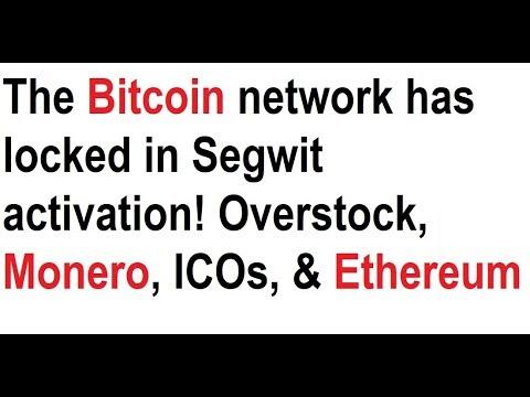 The Bitcoin network has locked in Segwit activation! Overstock, Monero, ICOs, & Ethereum
