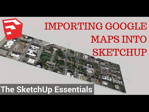 Importing Google Maps into SketchUp Models - The SketchUp Essentials #8
