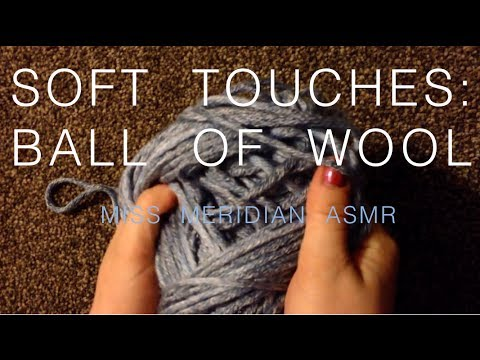 Soft touches with ball of wool/yarn, slow hand movements, whisper video. ASMR.