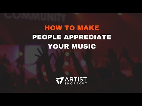 How To Make People Appreciate Your Music | Artist Shortcut