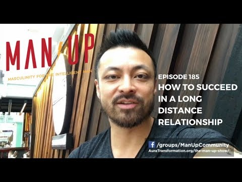How To Succeed In A Long Distance Relationship - The Man Up Show, Ep. 185