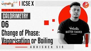 Calorimetry L6 | Change of Phase: Vaporisation or Boiling |  ICSE Class 10 Physics | Umang | Vedantu