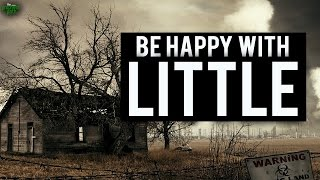 Learn To Be Happy With Little