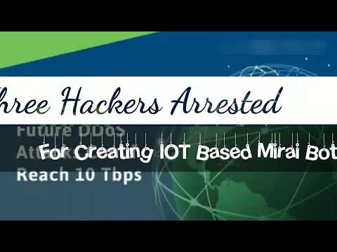 Three Hackers Arrested For Creating IOT Based Mirai Botnet