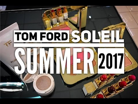 Tom Ford Soleil Summer 2017 Collection and Demo