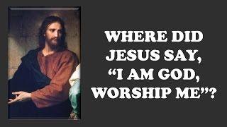 "Where Did Jesus Say, ""I Am God, Worship Me""? (David Wood)"