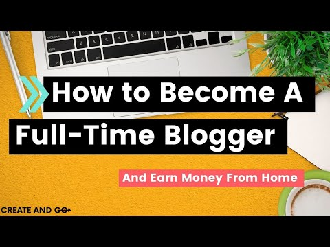 How to Become a Blogger and Earn Money from Home ($100,000 or MORE)