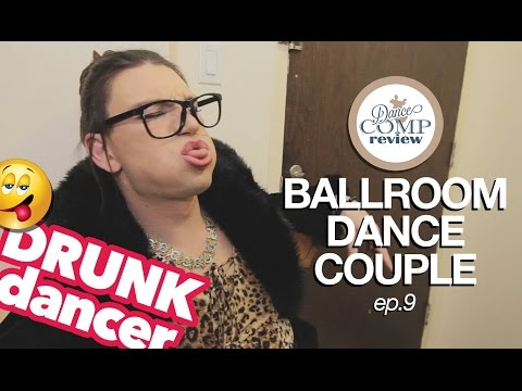 BALLROOM DANCE COUPLE ep.9 - DRUNK DANCER - Dance Comp Review