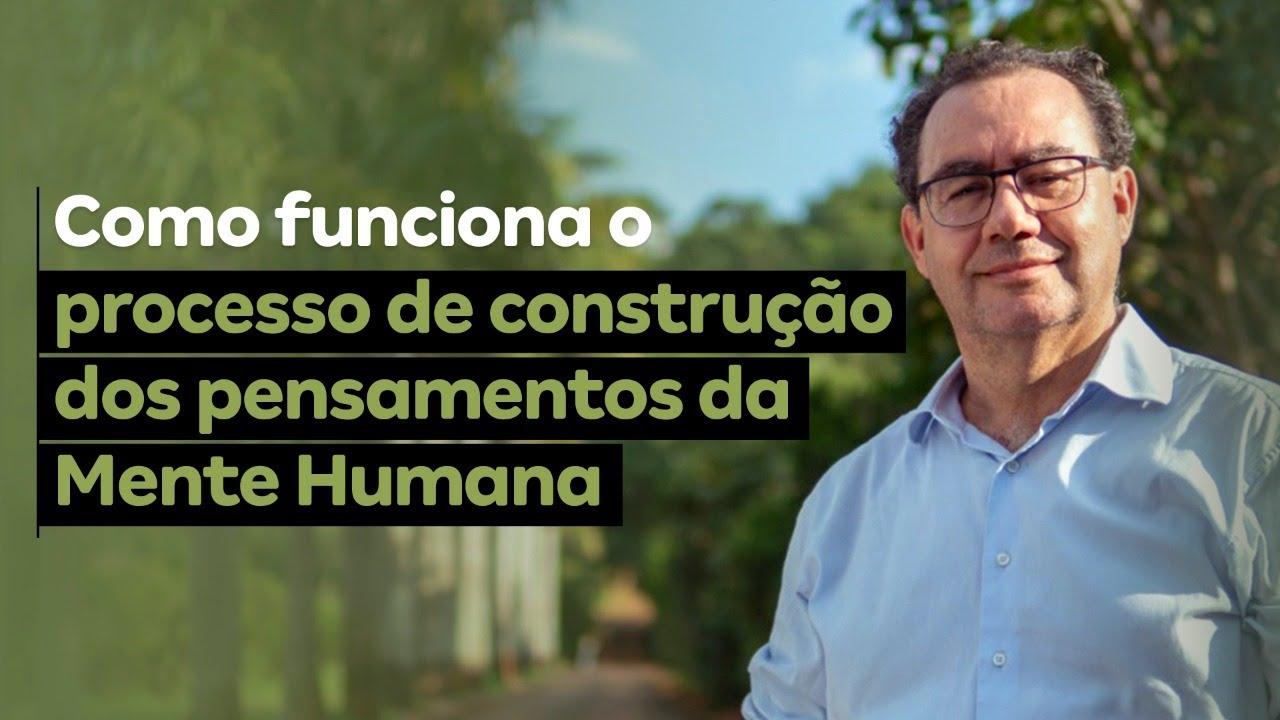 Como funciona o processo de construção dos pensamentos da Mente Humana   Augusto Cury
