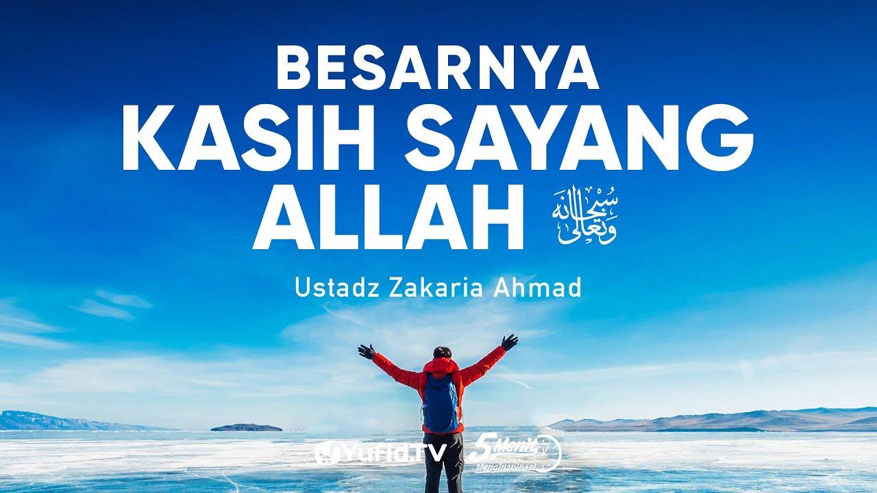 Besarnya Kasih Sayang Allah - Ustadz Zakaria Ahmad - 5 Menit yang Menginspirasi