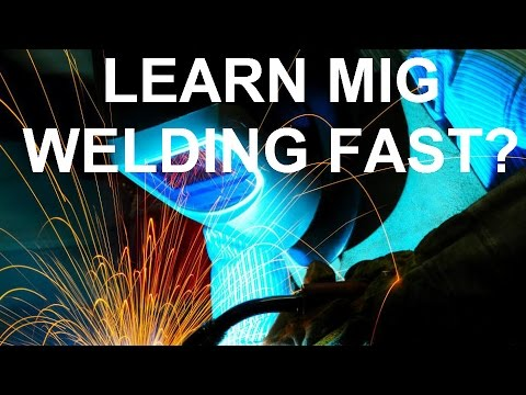 Fastest Way To Learn MIG Welding?