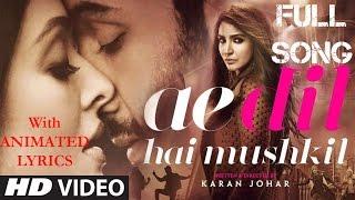 Ae Dil Hai Mushkil || Full Video Song || Lyrics || Arijit Singh