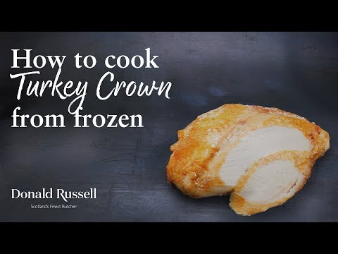 How to cook Turkey Crown from frozen