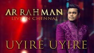 Uyire Uyire - A.R. Rahman Live in Chennai