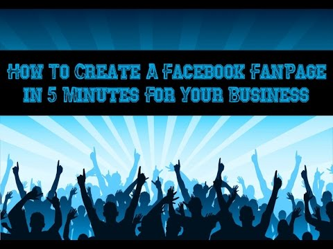 How to Create a Facebook Fanpage in 5 Minutes For Your Business