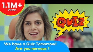 We have a Quiz Tomorrow! Are you nervous?