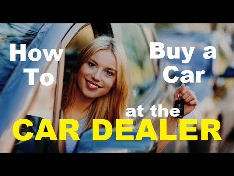 10 EASY STEPS  How to BUY A CAR at Auto Dealers - Vehicle Loan Tips, Advice