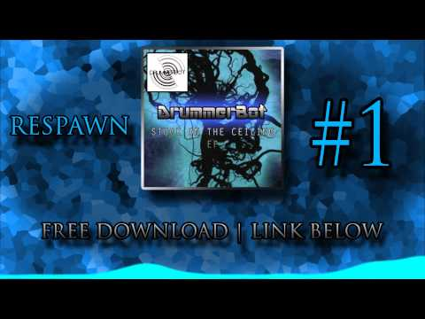 Respawn - DrummerBot [STUCK ON THE CEILING EP | FREE DOWNLOAD BELOW]