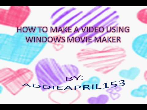 How to make a video using Windows Movie Maker