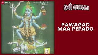 Pawagad Maa Pedado | Full Audio | Devi Kalka | Gujarati Devotional Songs