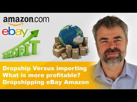 Dropship Versus importing - What is more profitable? Dropshipping eBay Amazon
