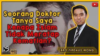 Sorotan Kuliah | Bro Firdaus Wong | Seorang Doktor Tanya Saya Kenapa Islam Tidak Meratap Kematian?