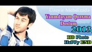 Uzeyir Mehdizade Yanindayam Qorxma Dostum 2013