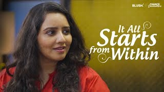It All Starts From Within | Chance Encounters | Ft. Pushtiie and Aalekh Kapoor | Blush