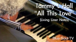 """Tammy L Hall: """"all This Love"""" (living Liner Notes)"""
