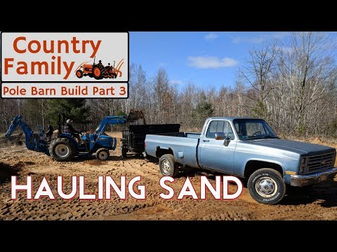 How to Build a Pole Barn Shop - Part 3 - Hauling Sand