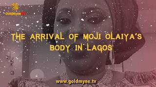 EXCLUSIVE : MOJI OLAIYA'S BODY ARRIVES IN LAGOS (Nigerian Music & Entertainment)