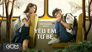 YÊU EM TỪ BÉ - Phi Nhung x HuyR | Official Music Video