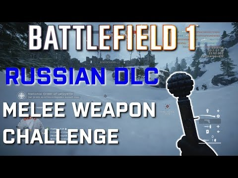 Battlefield 1 In The Name of Tsar NEW MELEE WEAPONS CHALLENGE! ( BF1 CTE )