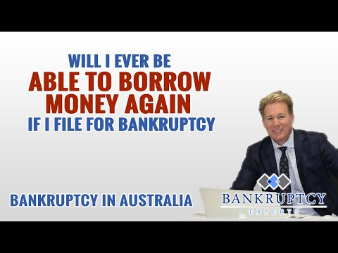 Bankruptcy Experts Australia - Will I ever be able to borrow money again if I Declare Bankruptcy?