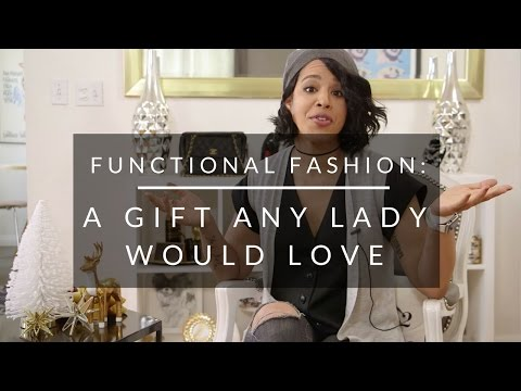Functional Fashion: A Gift Any Lady Would Love