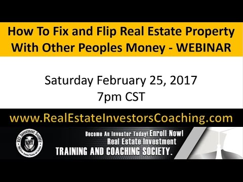 How To Fix and Flip Real Estate Properties With Other Peoples Money 2/25/17