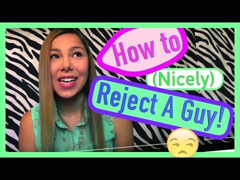 How to REJECT a Guy!! Nicely!